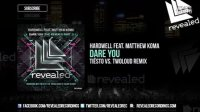 【Hardwell资讯】Hardwell-Dare You (Tiësto vs. twoloud Remix)