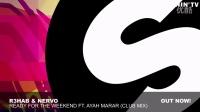 R3HAB & NERVO - Ready For The Weekend (CLUB MIX)